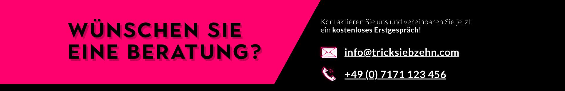 Wünschen Sie eine Beratung? Schreiben Sie uns an info@tricksiebzehn.de